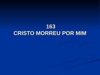 163 - Cristo morreu por mim.pps