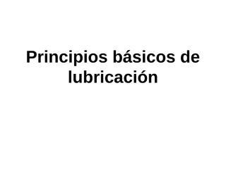 7b_PRINCIPIOS BASICOS LUBRICACION.ppt
