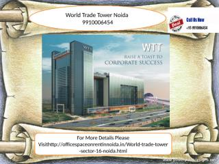 World Trade Tower 9910006454 sector 16 noida for leasing.pptx
