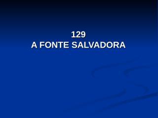129 - A Fonte Salvadora.pps