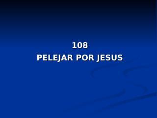 108 - Pelejar por Jesus.pps
