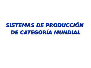 00_Sistemas de produccion de clase mundial I-2010.ppt